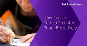 How To Use Tattoo Transfer Paper Effectively