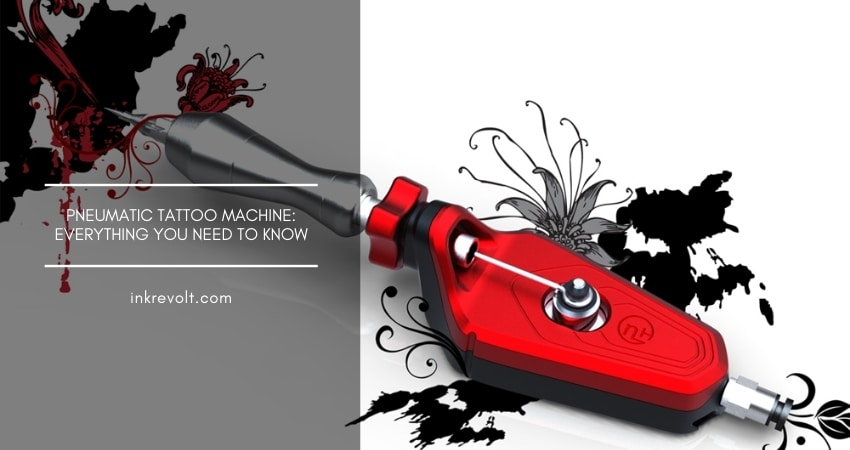 Pneumatic Tattoo Machine: Everything You Need To Know