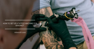 How To Set Up A Tattoo Machine For Shading